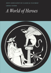 A World of Heroes: Selections from Homer, Herodotus & Sophocles