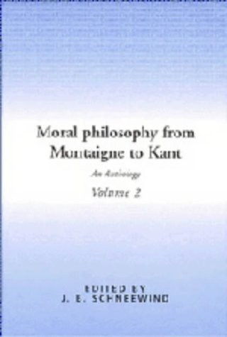 Moral Philosophy From Montaigne To Kant Volume 2