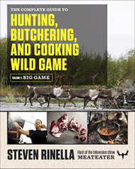 Complete Guide To Hunting Butchering And Cooking Wild Game Volume 1