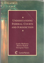 Understanding Federal Courts And Jurisdiction by Linda Mullenix