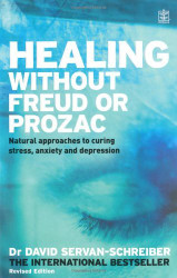 Healing Without Freud Or Prozac by David Servan-Schreiber