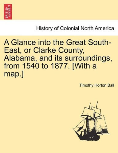 Glance into the Great South-East or Clarke County Alabama and its