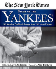 The New York Times Story Of The Yankees 382 Articles Profiles And Essays From