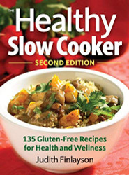 The Healthy Slow Cooker: 135 Gluten-Free Recipes for Health & Wellness