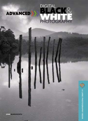 Advanced Digital Black And White Photography