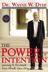 Power Of Intention Learning to Co-Create Your World Your Way