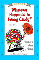 Whatever Happened To Penny Candy? A Fast Clear And Fun Explanation Of The