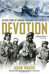 Devotion An Epic Story of Heroism Friendship and Sacrifice