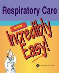 Respiratory Care Made Incredibly Easy! by Patricia A. Slachta & Springhouse