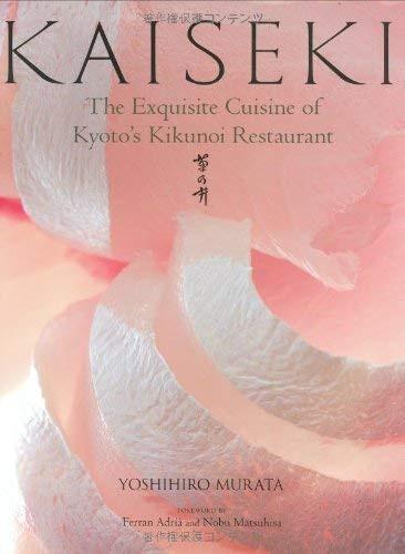 Kaiseki The Exquisite Cuisine of Kyoto's Kikunoi Restaurant