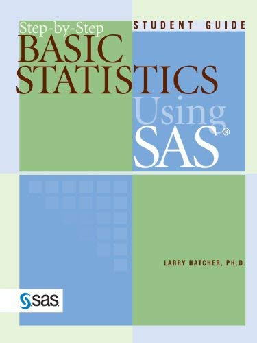 Step-By-Step Basic Statistics Using Sas