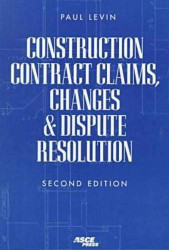 Construction Contract Claims Changes And Dispute Resolution