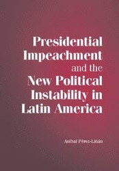 Presidential Impeachment And The New Political Instability In Latin America