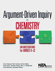 Argument-Driven Inquiry in Chemistry Lab Investigations for Grades 9-12 -