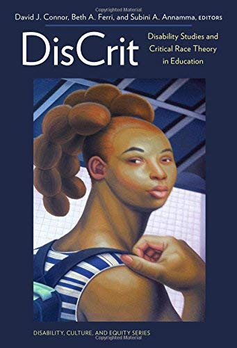 DisCrit--Disability Studies and Critical Race Theory in Education