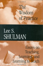 The Wisdom of Practice: Essays on Teaching Learning and Learning to Teach