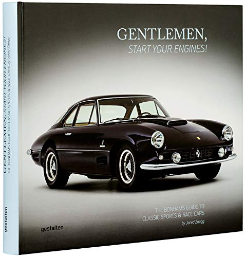 Gentlemen Start Your Engines!: The Bonhams Guide to Classic Race and Sports Cars