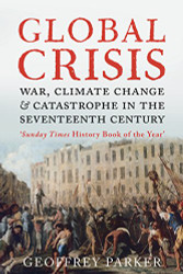 Global Crisis: War Climate Change and Catastrophe in the Seventeenth Century