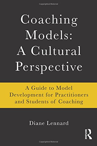 Coaching Models: A Cultural Perspective: A Guide to Model Development: for Practitioners and Students of Coaching