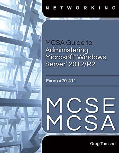 MCSA Guide to Administering Microsoft Windows Server 2012/R2 Exam 70-411