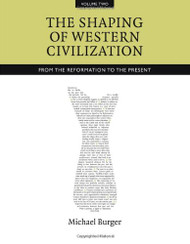 The Shaping of Western Civilization Volume II: From the Reformation to the Present