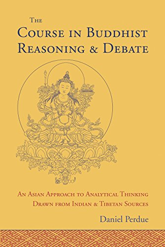 The Course in Buddhist Reasoning and Debate: An Asian Approach to Analytical Thinking Drawn from Indian and Tibetan Sources