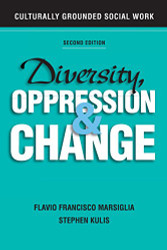 Diversity Oppression and Change Second Edition: Culturally Grounded Social Work