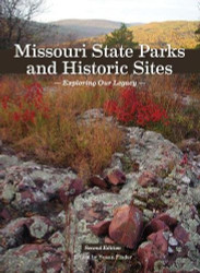 Missouri State Parks and Historic Sites: Exploring Our Legacy Second Edition