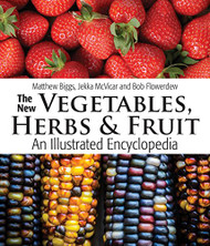 The New Vegetables Herbs and Fruit: An Illustrated Encyclopedia