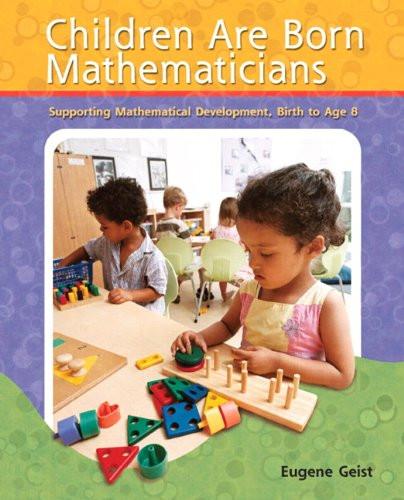 Children are Born Mathematicians: Supporting Mathematical Development Birth to Age 8