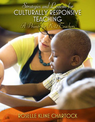 Strategies and Lessons for Culturally Responsive Teaching: A Primer for K-12 Teachers