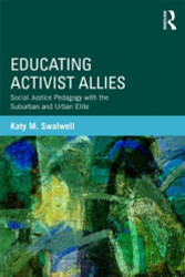 Educating Activist Allies: Social Justice Pedagogy with the Suburban and Urban Elite