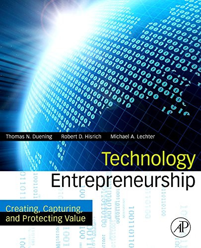 Technology Entrepreneurship: Creating Capturing and Protecting Value