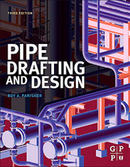Pipe Drafting and Design Third Edition