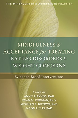 Mindfulness and Acceptance for Treating Eating Disorders and Weight Concerns: Evidence-Based Interventions