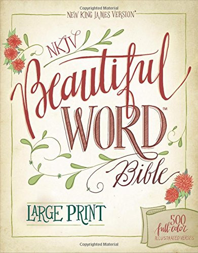 NKJV Beautiful Word Bible Large Print Hardcover Red Letter Edition: 500 Full-Color Illustrated Verses