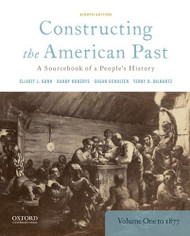 Constructing the American Past: A Sourcebook of a People's History Volume 1 to 1877