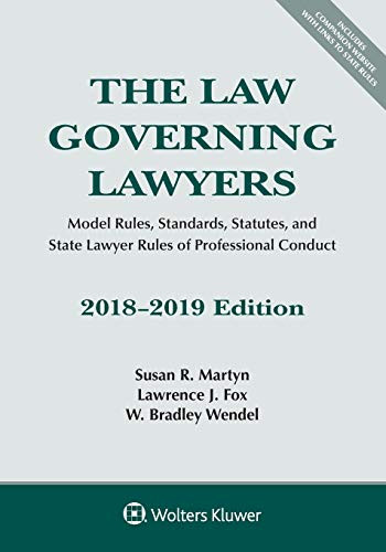 The Law Governing Lawyers: Model Rules Standards Statutes and State Lawyer Rules of Professional Conduct 2018-2019