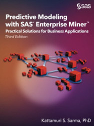 Predictive Modeling with SAS Enterprise Miner: Practical Solutions for Business Applications Third Edition