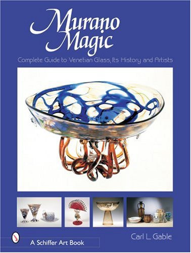 Murano Magic: Complete Guide to Venetian Glass Its History and Artists