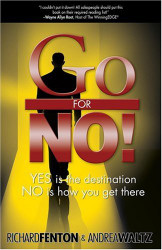 Go For No! Yes Is The Destination No Is How You Get There
