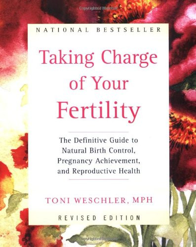 Taking Charge of Your Fertility the Definitive Guide to Natural Birth Control & Pregnancy