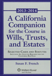 California Companion for the Course In Wills Trusts & Estates