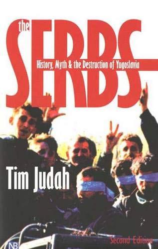 Serbs  History Myth & the Destruction of Yugoslavia