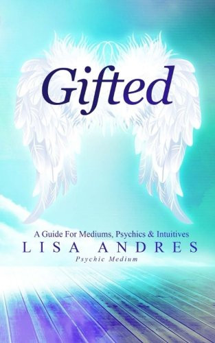 Gifted - A Guide for Mediums Psychics and Intuitives