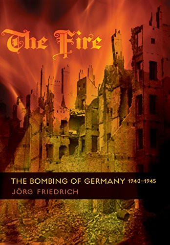 Fire The Bombing of Germany 1940-1945