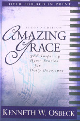 Amazing Grace 366 Inspiring Hymn Stories For Daily Devotions