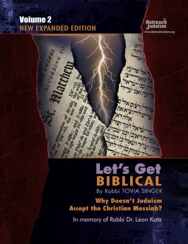 Let's Get Biblical! Why doesn't Judaism Accept the Christian Messiah? Volume 2