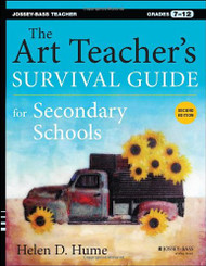 Art Teacher's Survival Guide For Secondary Schools Grades 7-12
