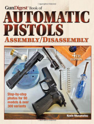 Gun Digest Book of Automatic Pistols Assembly / Disassembly